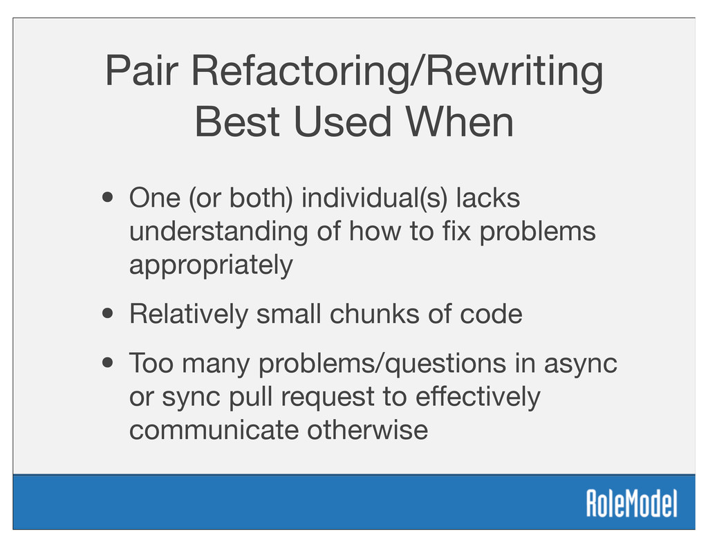 Pair Refactoring/Rewriting Best Used When • One...