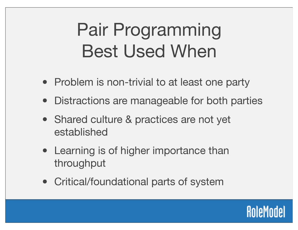 Pair Programming Best Used When • Problem is no...