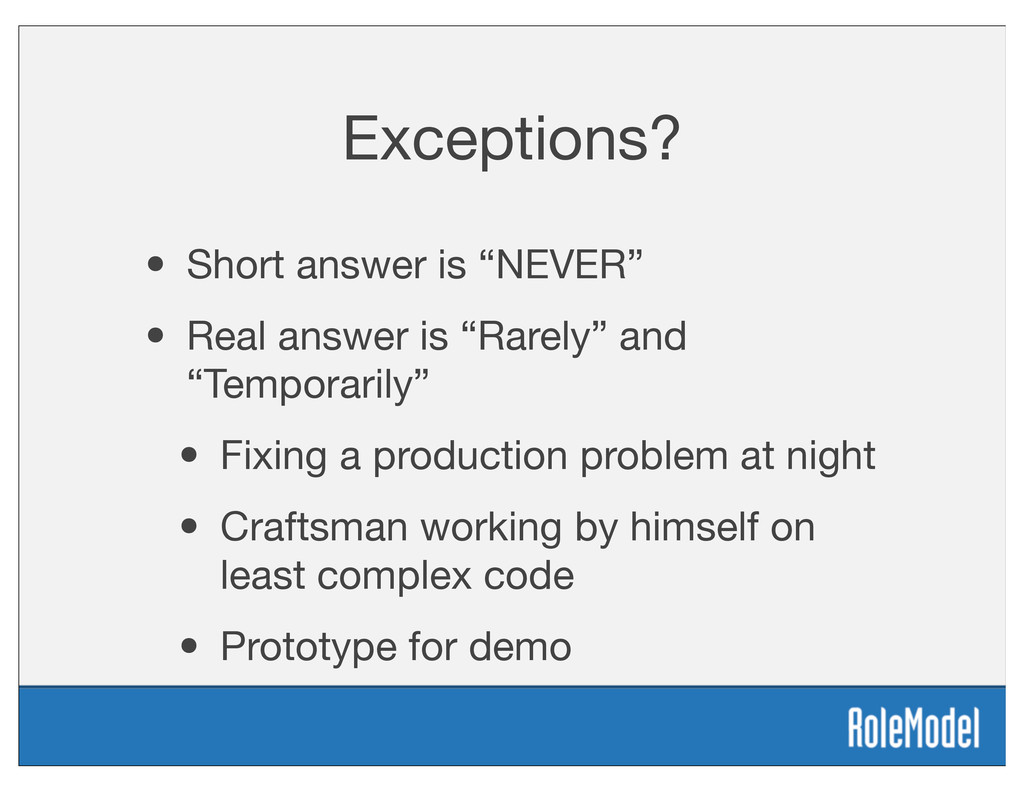 "Exceptions? • Short answer is ""NEVER"" • Real an..."