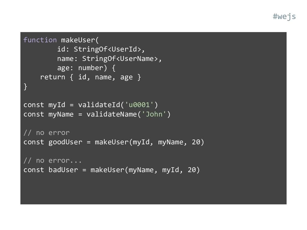 function makeUser( id: StringOf<UserId>, name: ...