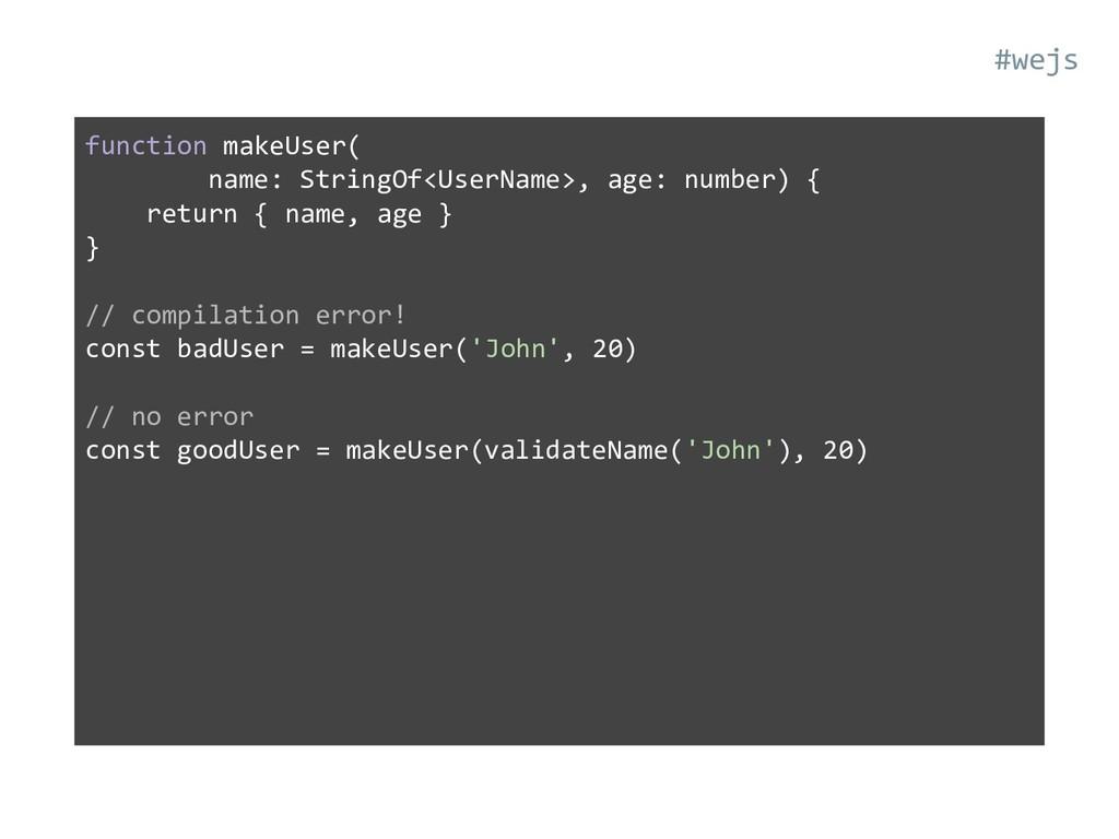 function makeUser( name: StringOf<UserName>, ag...