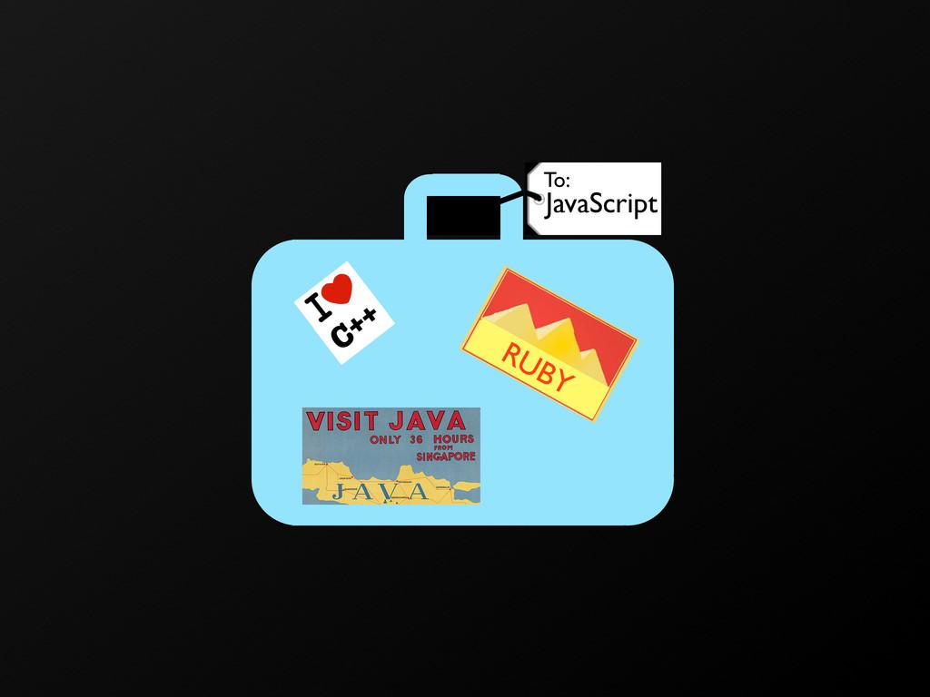 C++ RUBY JavaScript To: