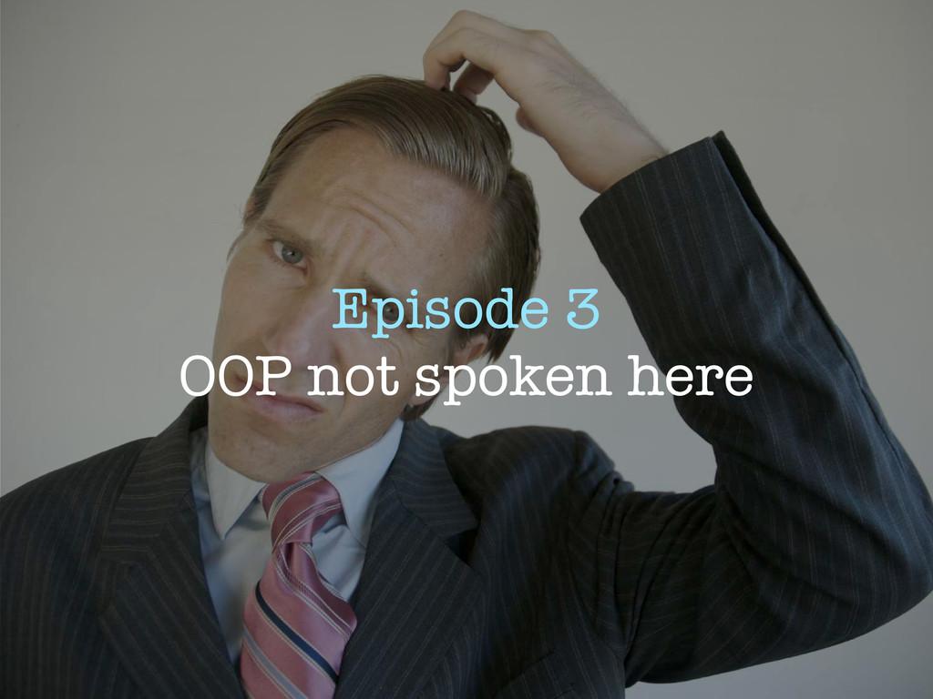 Episode 3 OOP not spoken here
