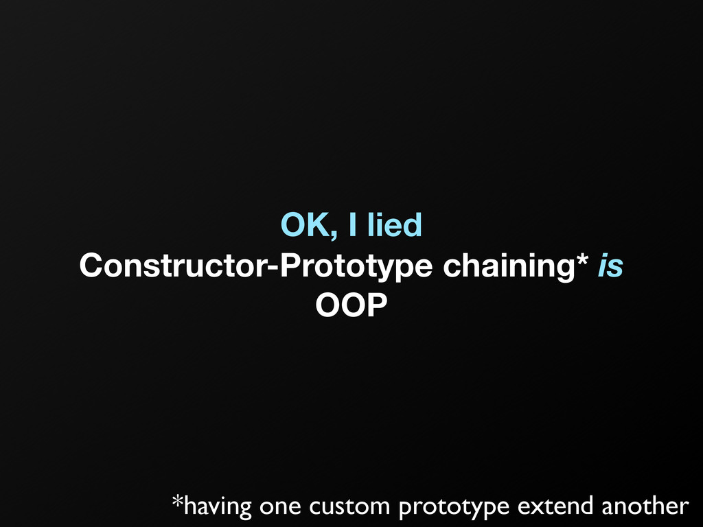 OK, I lied Constructor-Prototype chaining* is O...