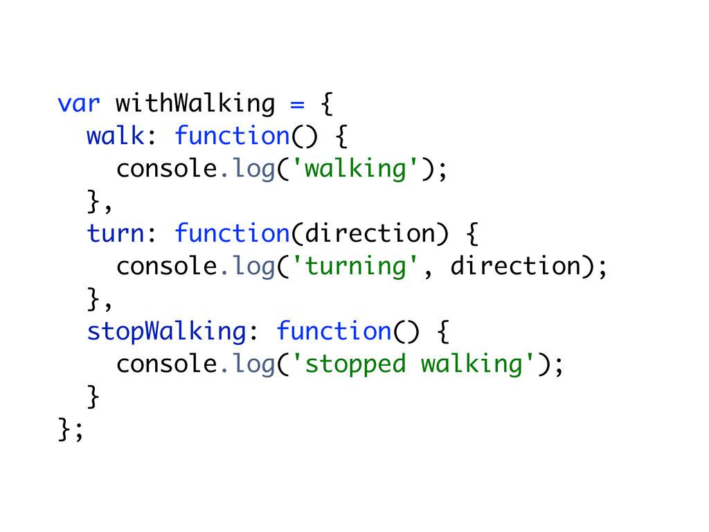 var withWalking = { walk: function() { console....