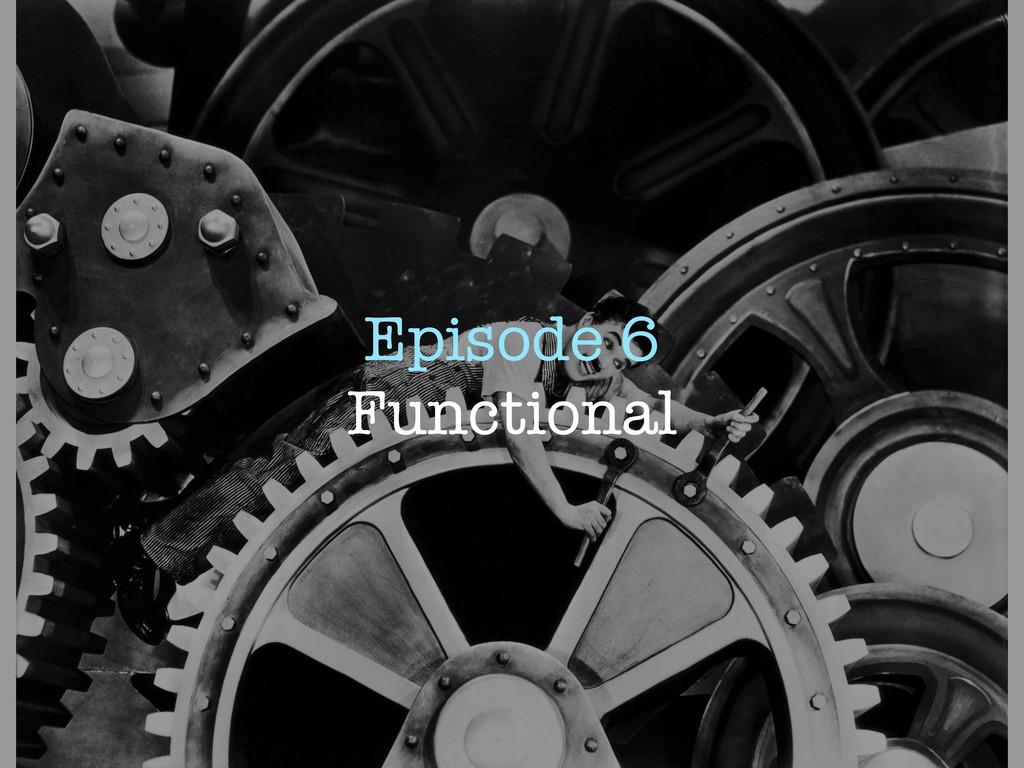Episode 6 Functional
