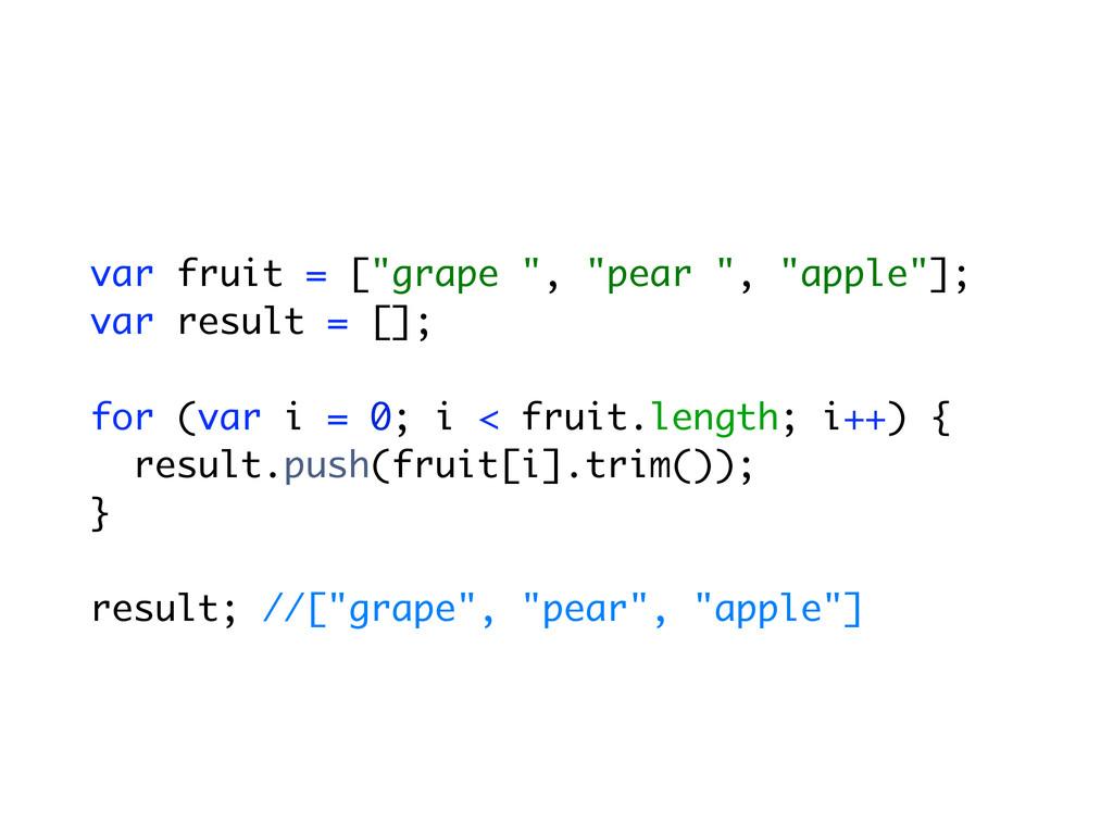 "var fruit = [""grape "", ""pear "", ""apple""]; var r..."