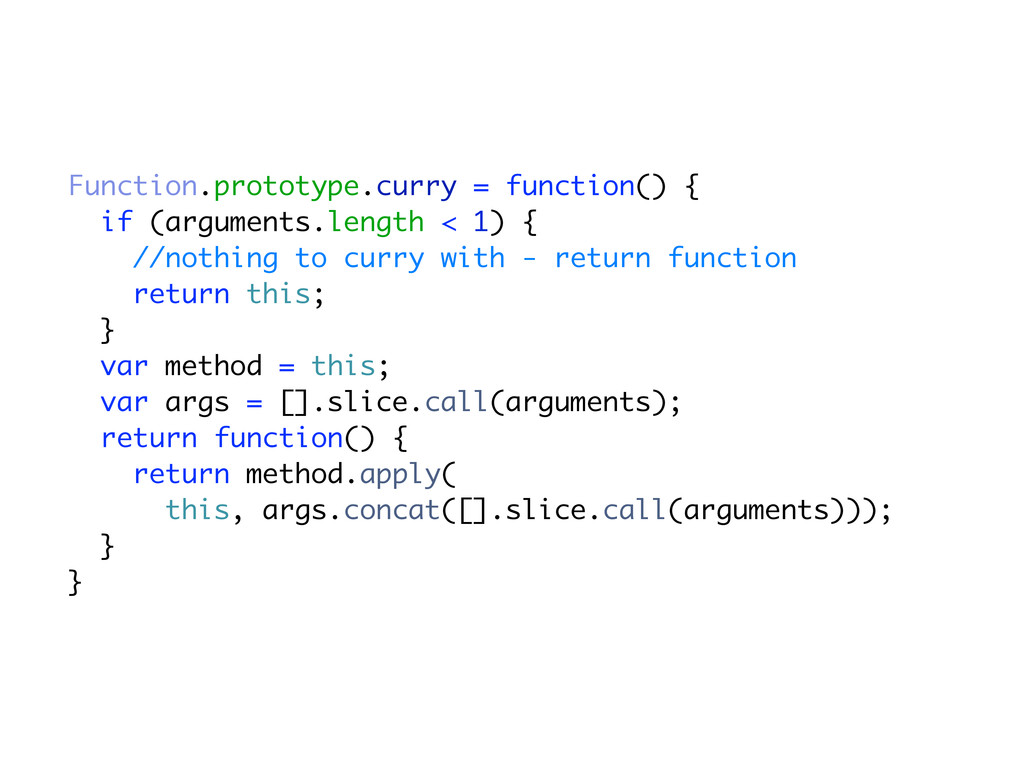 Function.prototype.curry = function() { if (arg...