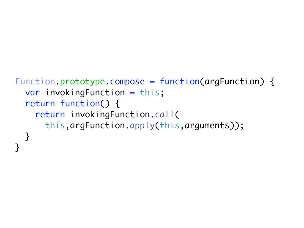 Function.prototype.compose = function(argFuncti...