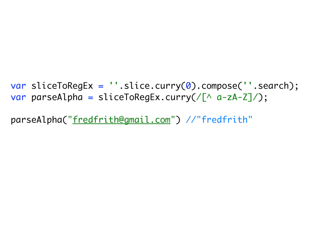var sliceToRegEx = ''.slice.curry(0).compose(''...