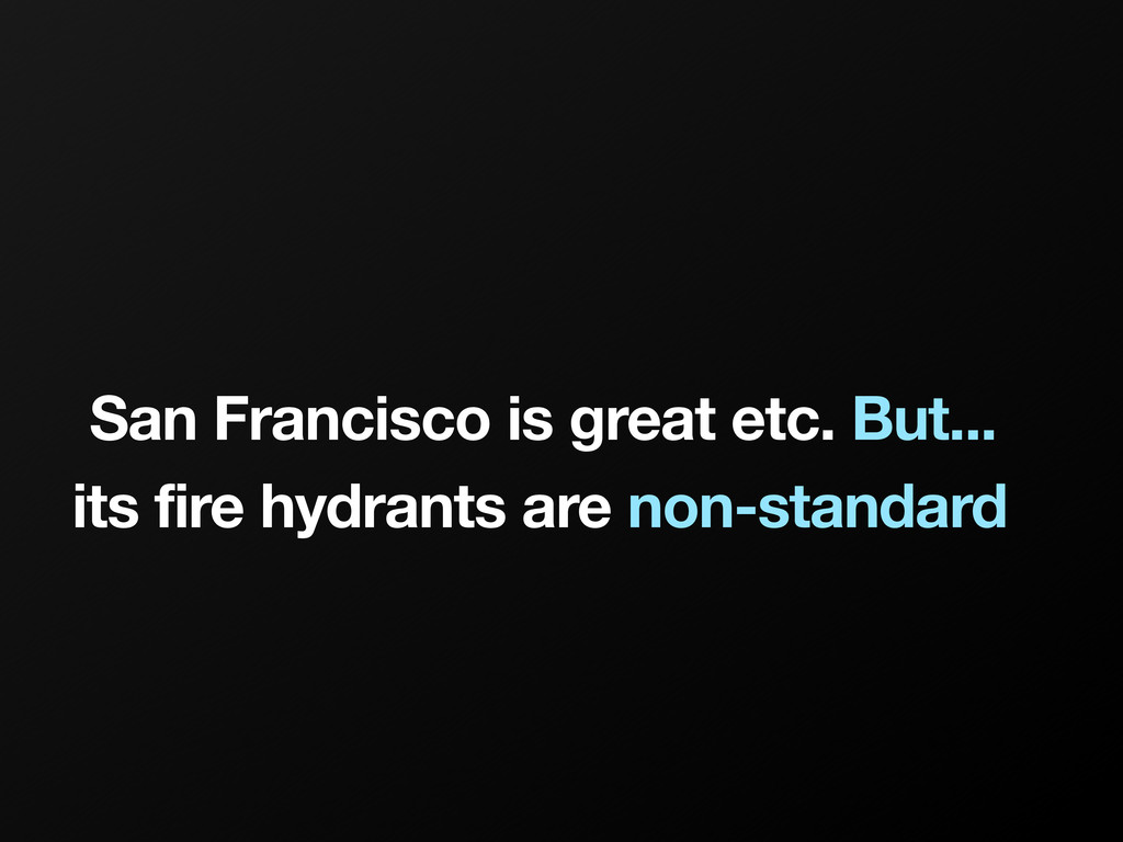 San Francisco is great etc. But... its fire hyd...