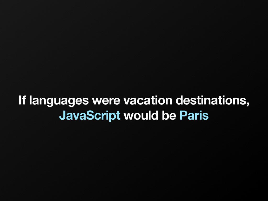 If languages were vacation destinations, JavaSc...