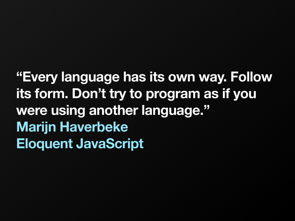 """""""Every language has its own way. Follow its for..."""