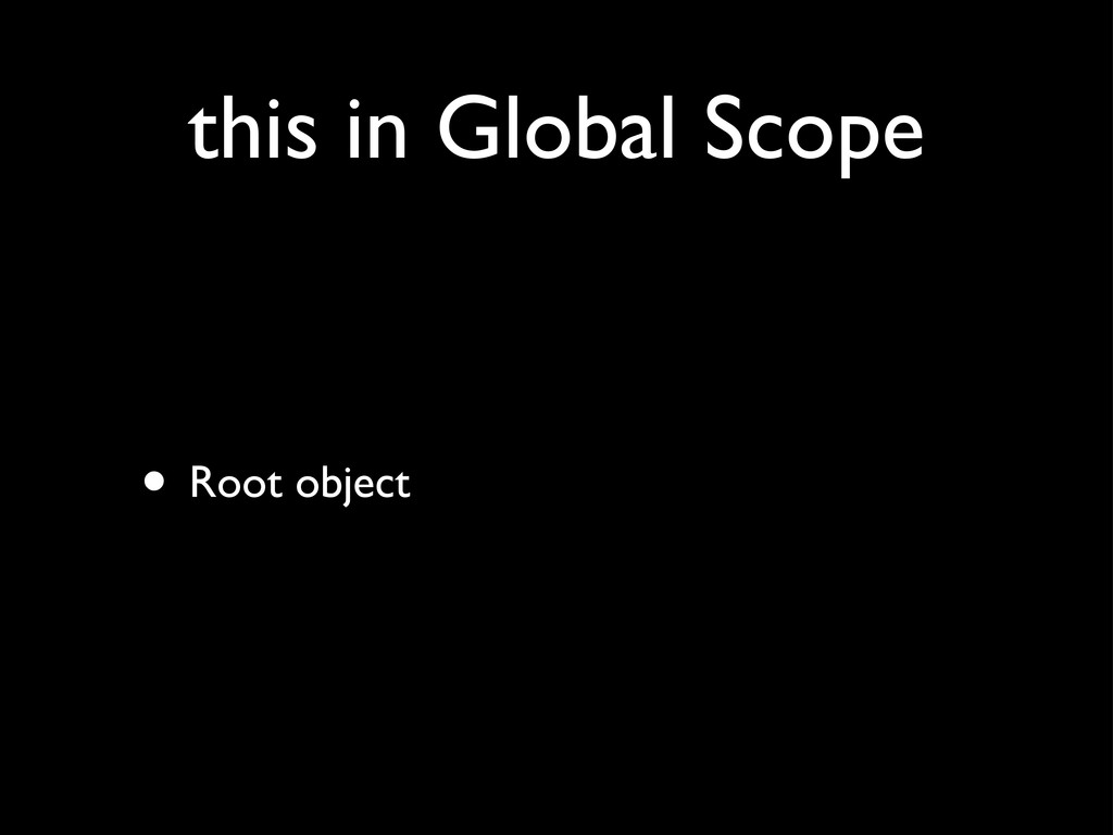 this in Global Scope • Root object