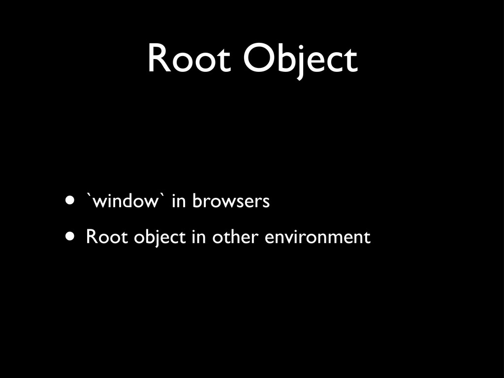 Root Object • `window` in browsers • Root objec...