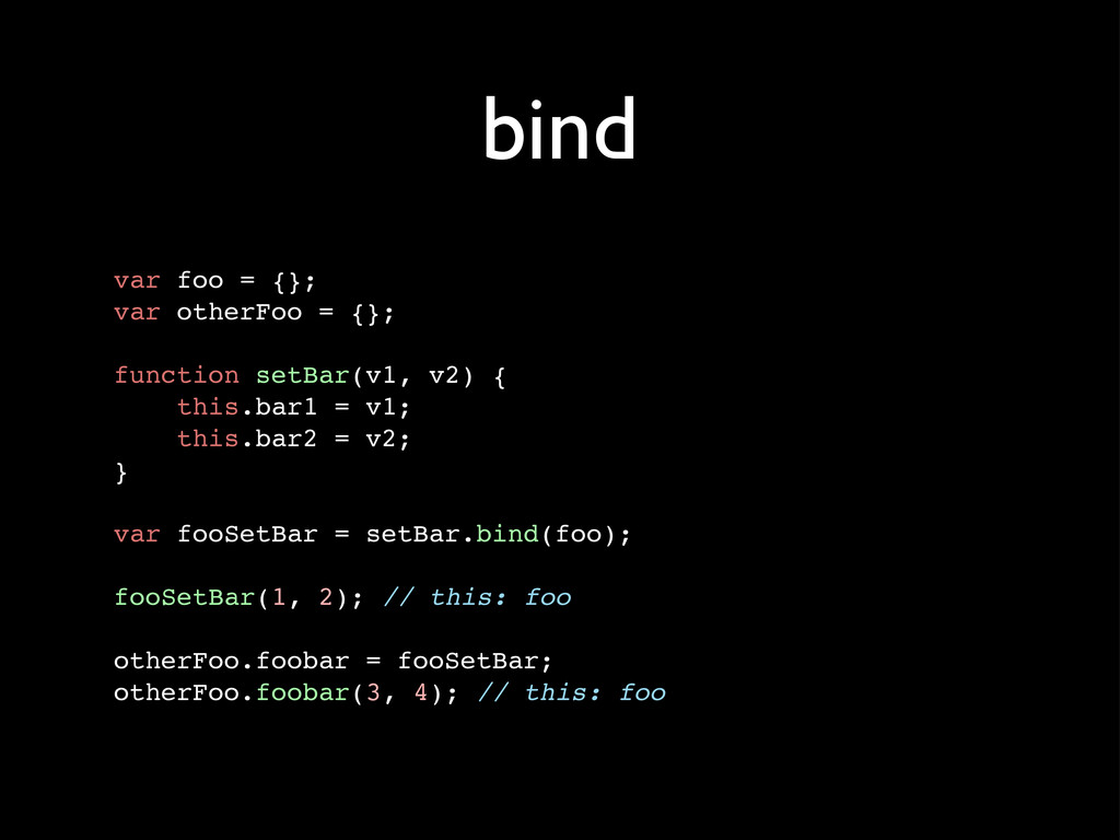 bind var foo = {}; var otherFoo = {}; function ...