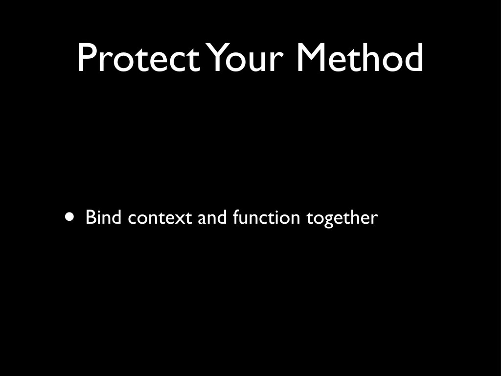 Protect Your Method • Bind context and function...