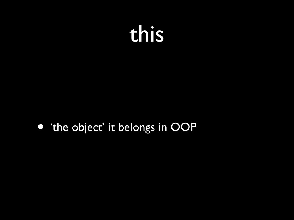 this • 'the object' it belongs in OOP