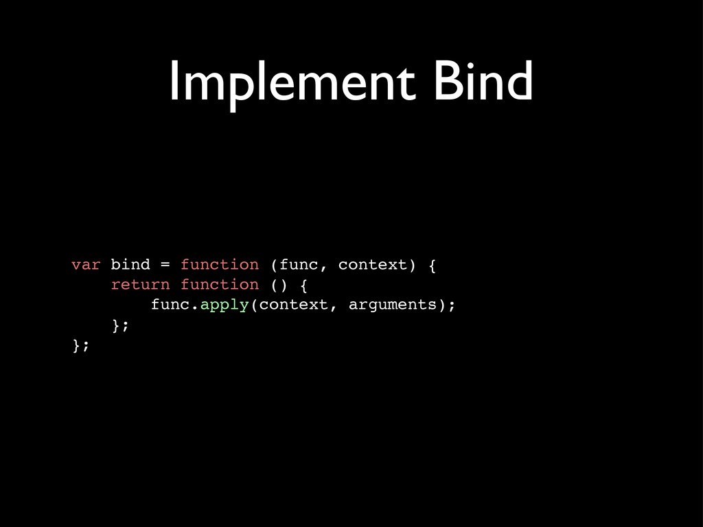 Implement Bind var bind = function (func, conte...