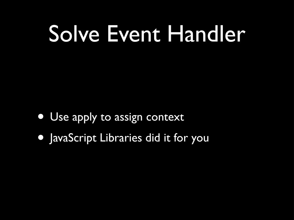 Solve Event Handler • Use apply to assign conte...