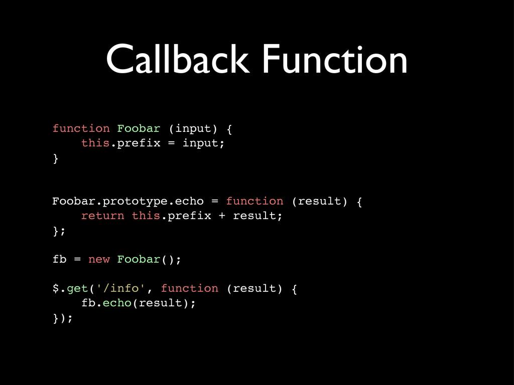 Callback Function function Foobar (input) { thi...