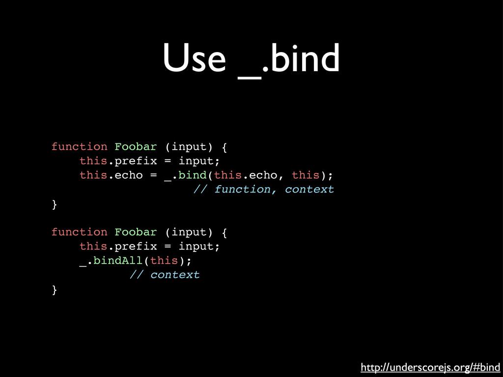 Use _.bind function Foobar (input) { this.prefi...
