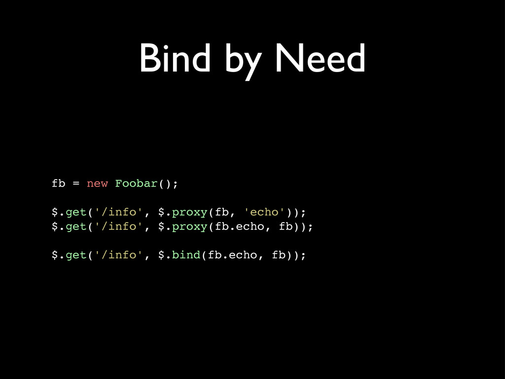 Bind by Need fb = new Foobar(); $.get('/info', ...