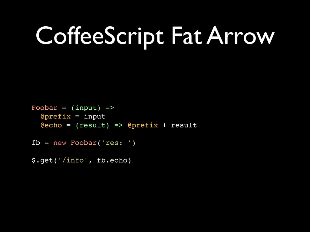 CoffeeScript Fat Arrow Foobar = (input) -> @pre...