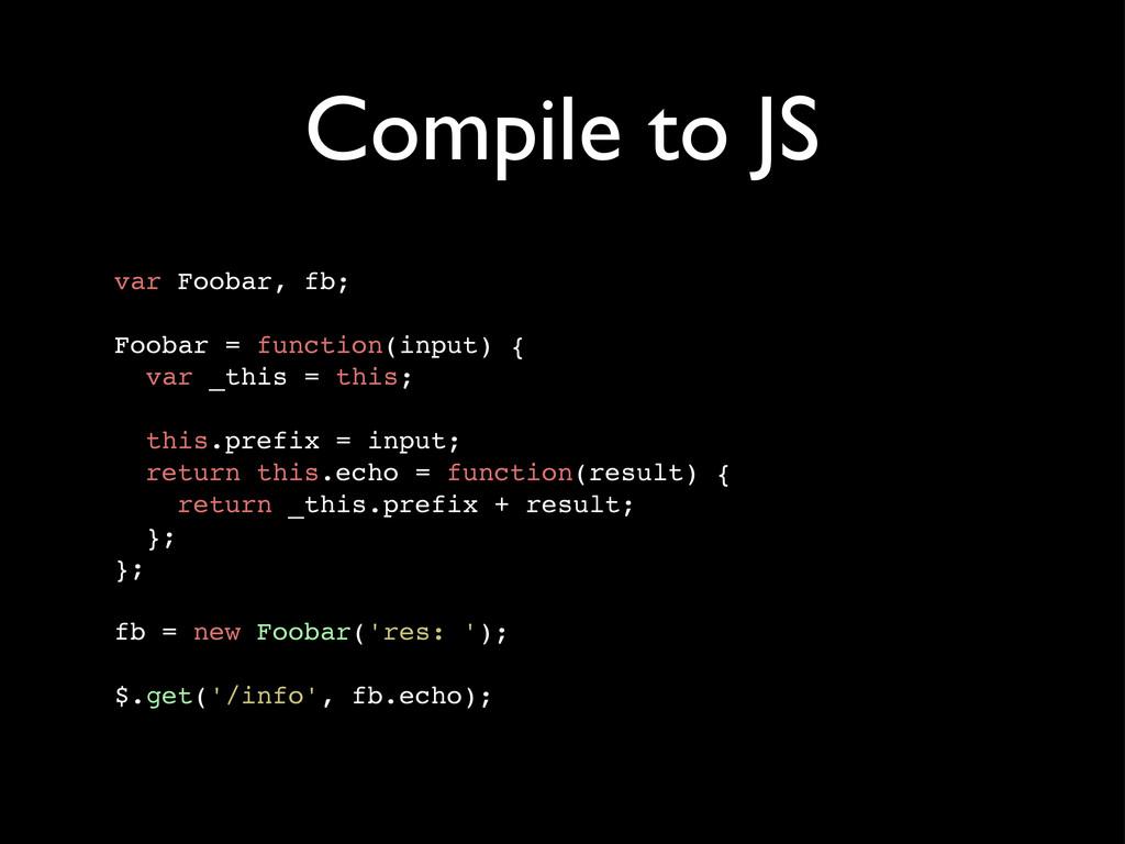 Compile to JS var Foobar, fb; Foobar = function...