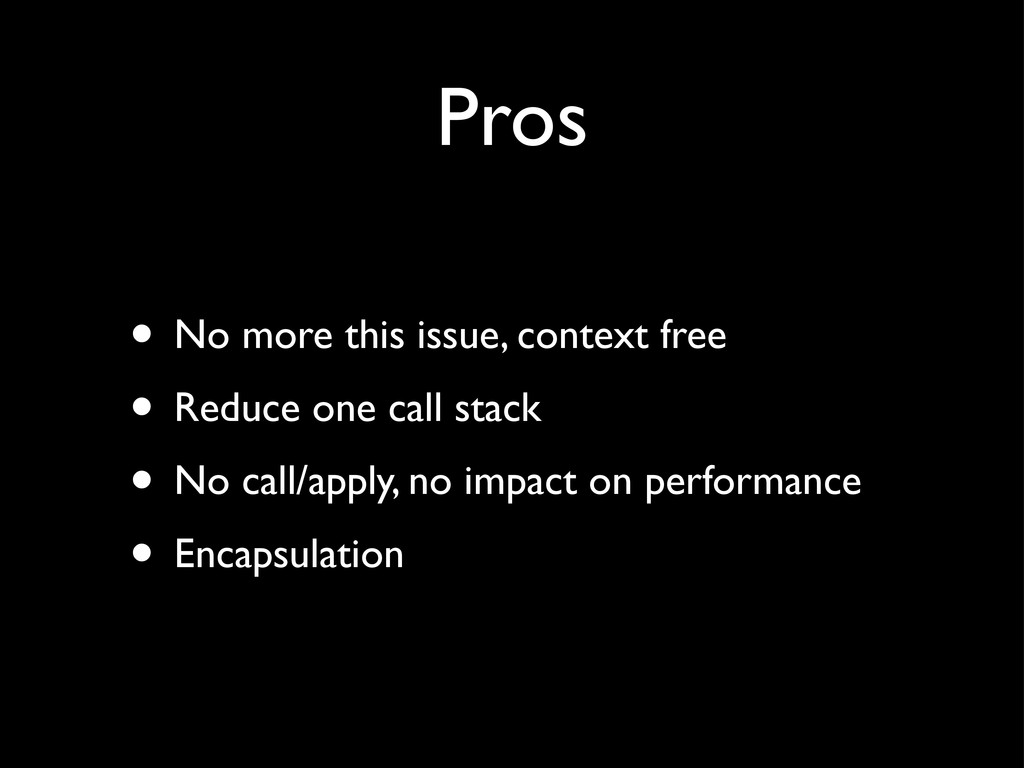 Pros • No more this issue, context free • Reduc...