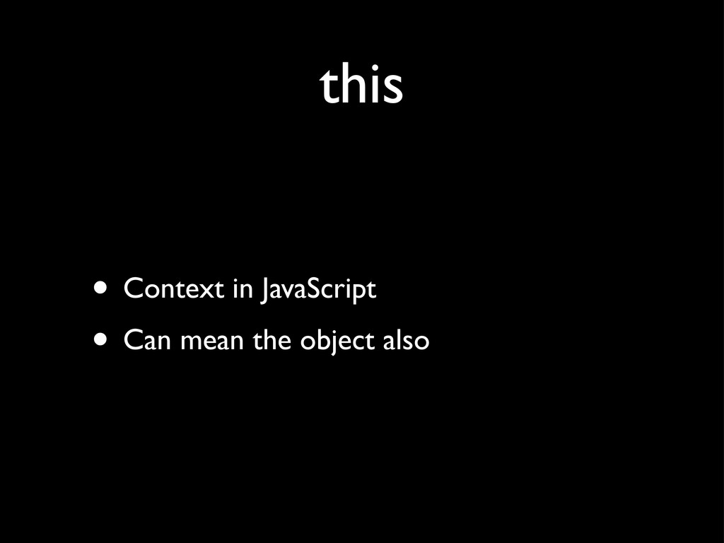 this • Context in JavaScript • Can mean the obj...