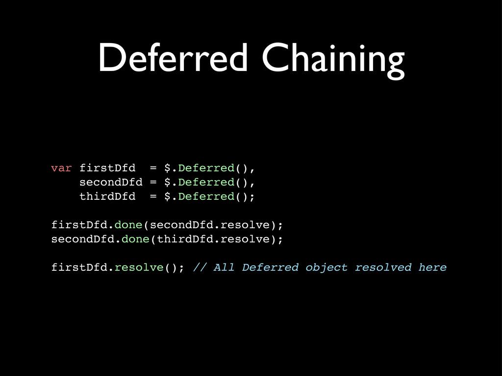 Deferred Chaining var firstDfd = $.Deferred(), ...