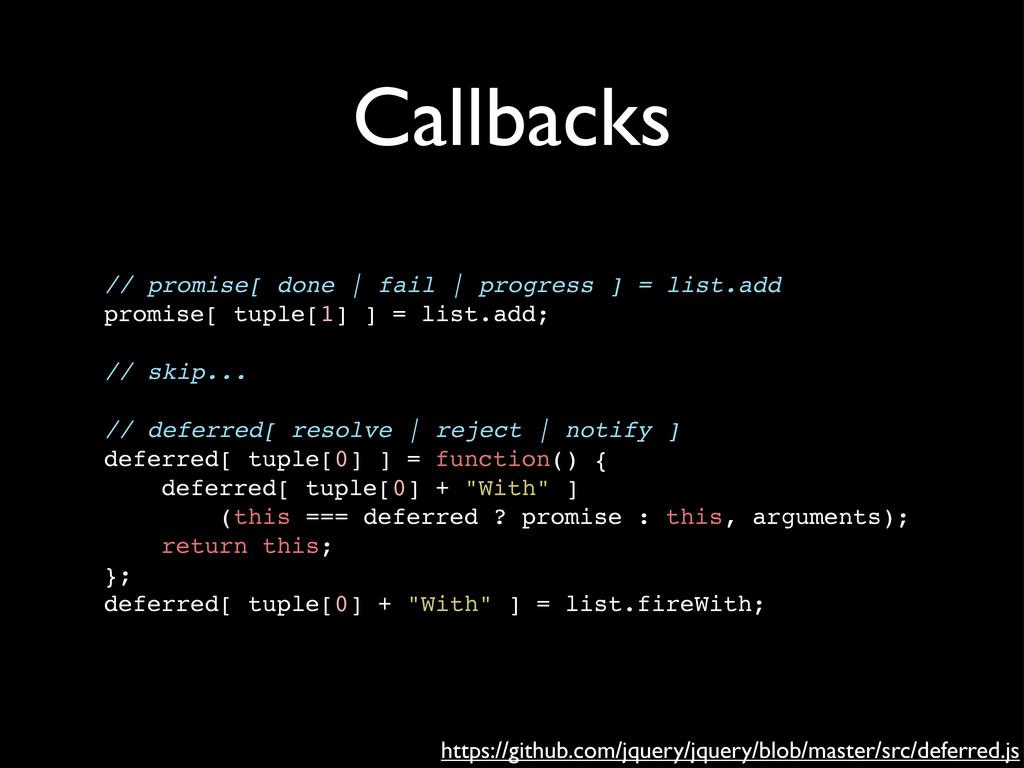 Callbacks https://github.com/jquery/jquery/blob...