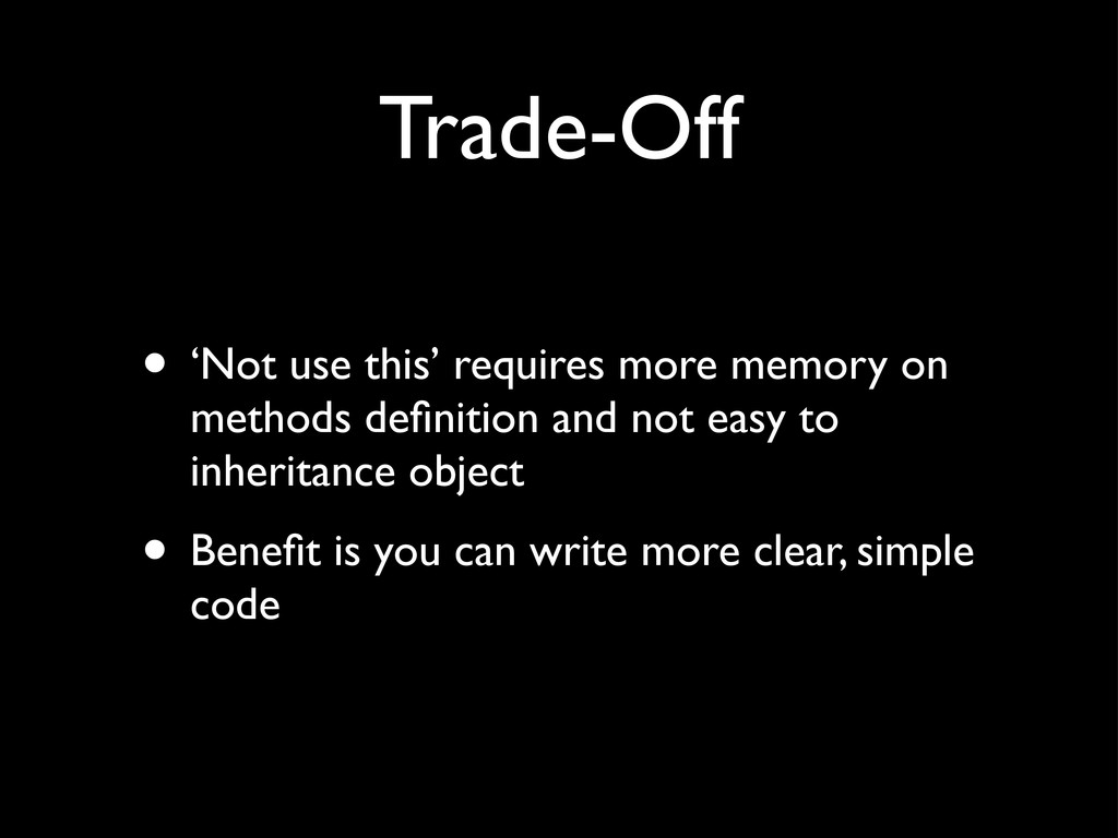 Trade-Off • 'Not use this' requires more memory...