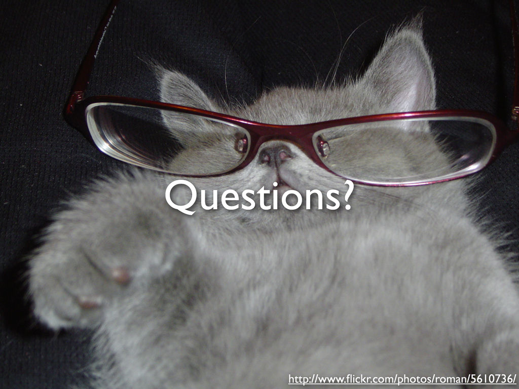 Questions? http://www.flickr.com/photos/roman/56...