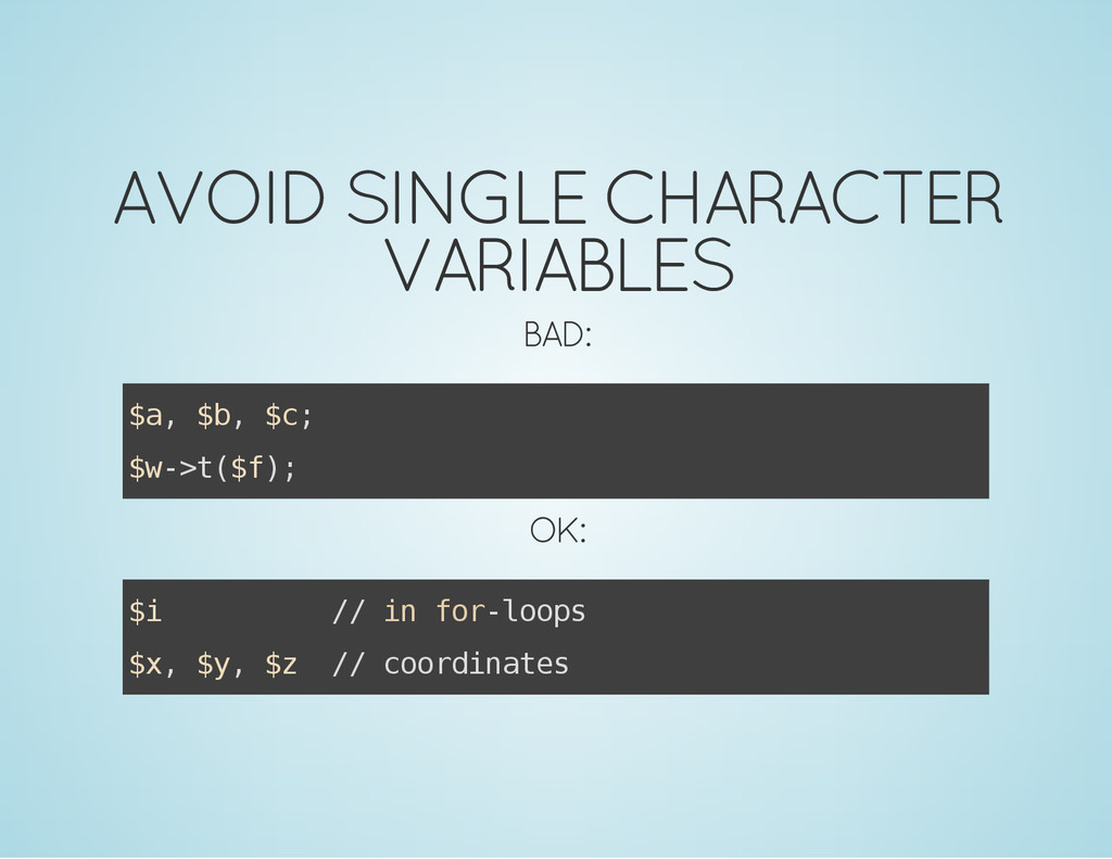 AVOID SINGLE CHARACTER VARIABLES BAD: $ a , $ b...