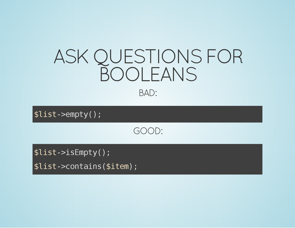 ASK QUESTIONS FOR BOOLEANS BAD: $ l i s t - > e...