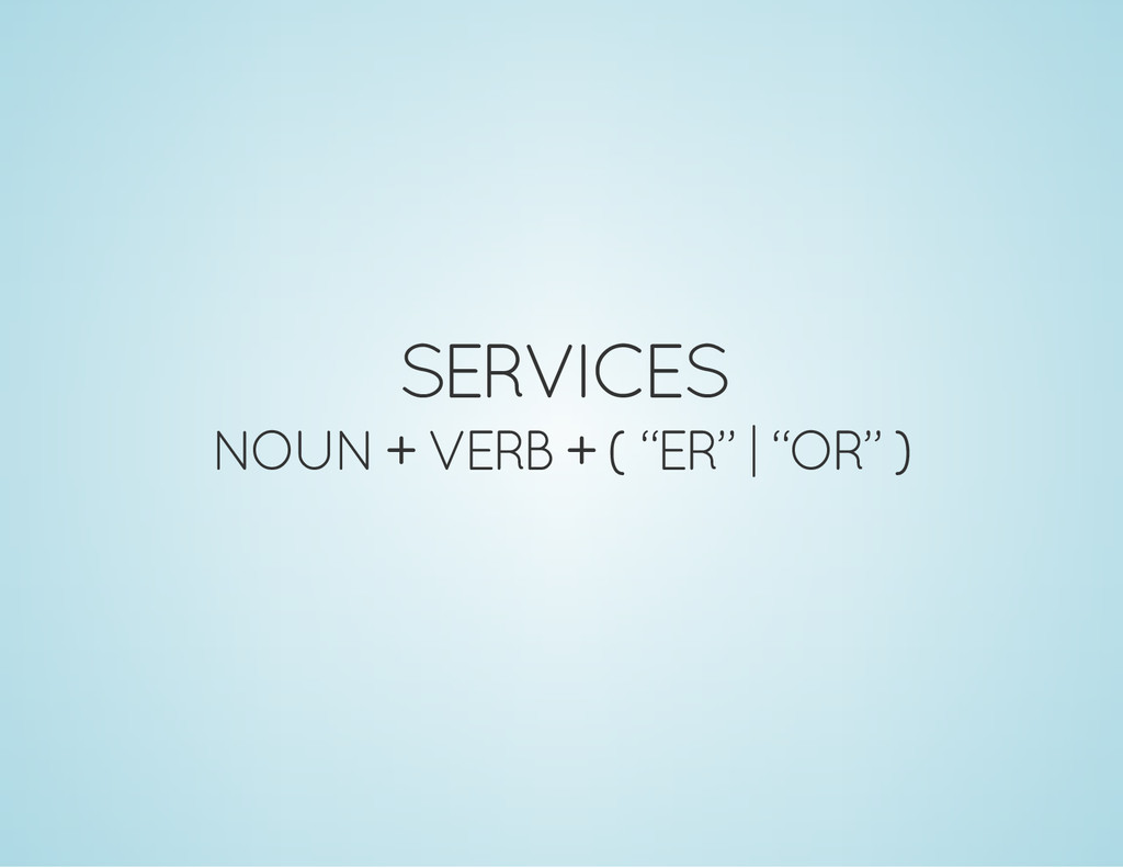 "SERVICES NOUN + VERB + ( ""ER"" 