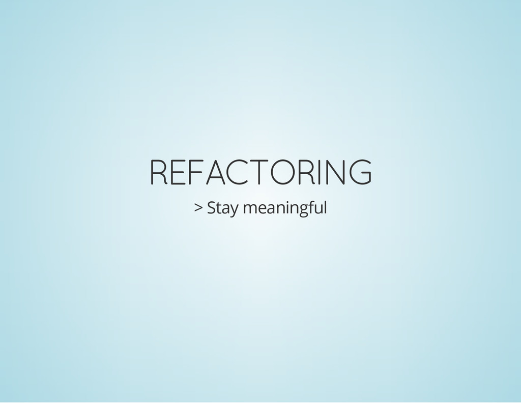 REFACTORING > Stay meaningful