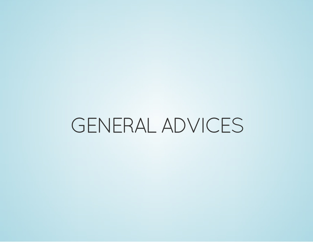 GENERAL ADVICES