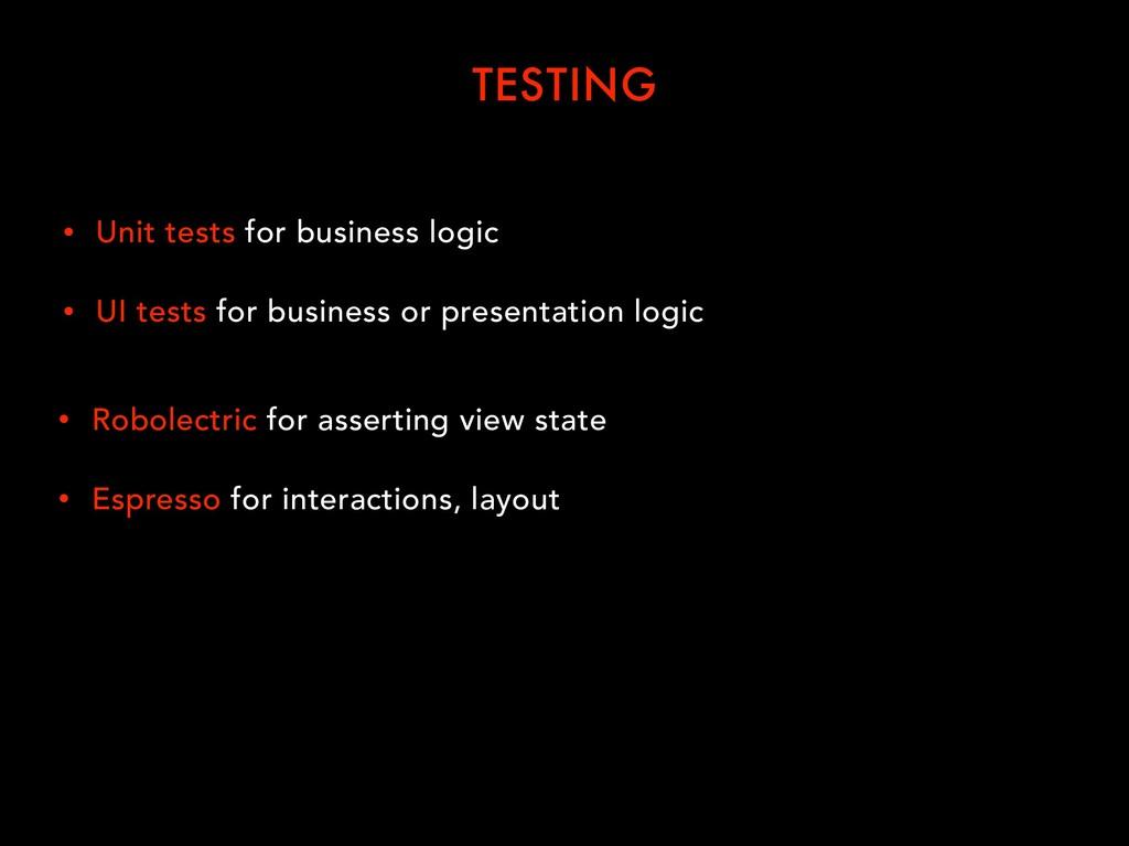 TESTING • Unit tests for business logic • UI te...