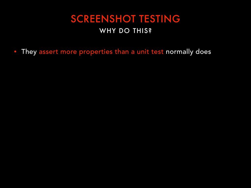 WHY DO THIS? SCREENSHOT TESTING • They assert m...