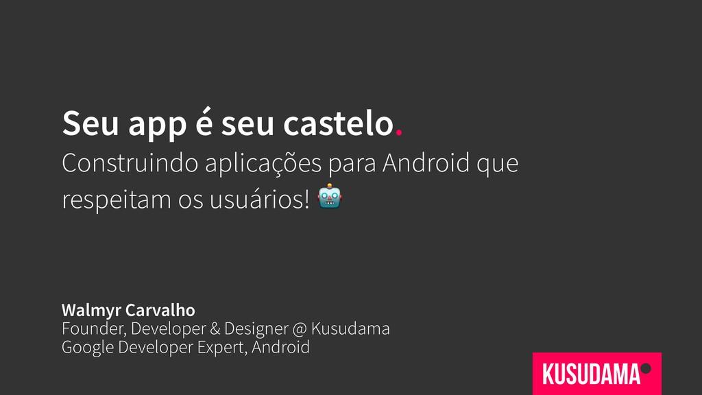 Seu app é seu castelo. Construindo aplicações p...