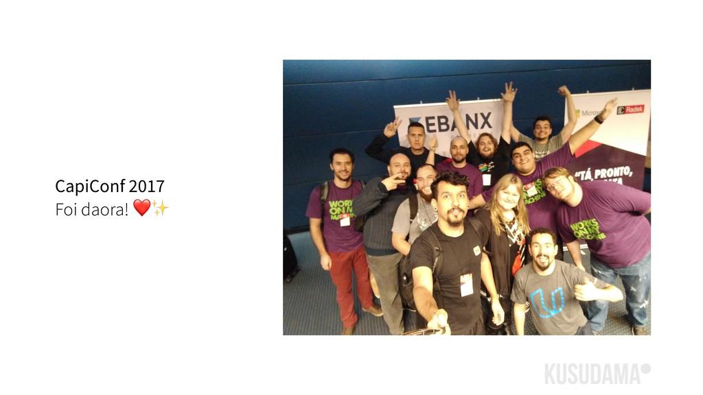 CapiConf 2017 Foi daora! ❤✨