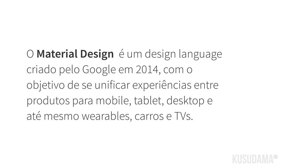 O Material Design é um design language criado p...