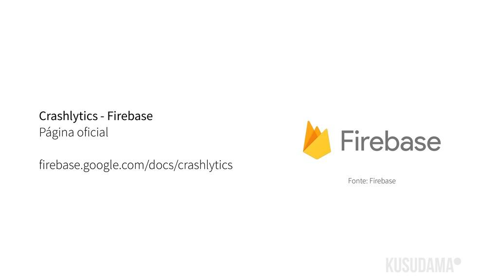 Crashlytics - Firebase Página oficial firebase....