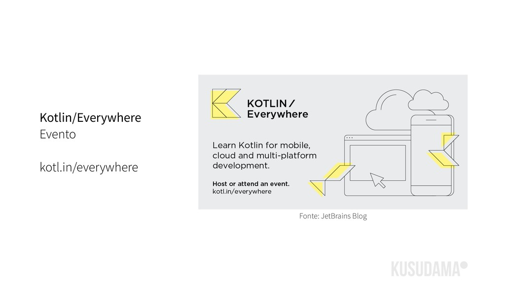 Kotlin/Everywhere Evento kotl.in/everywhere Fon...