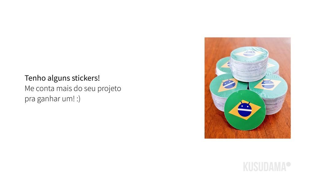 Tenho alguns stickers! Me conta mais do seu pro...