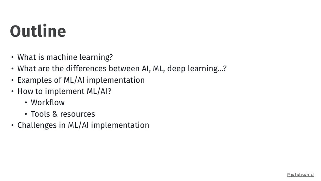 Outline @galuhsahid • What is machine learning?...
