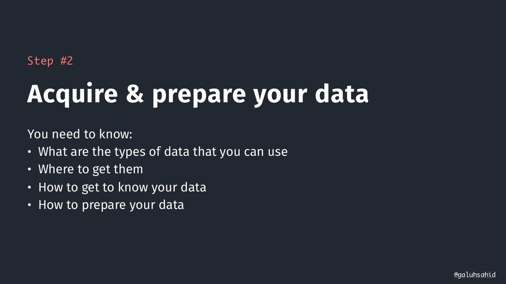 Step #2 Acquire & prepare your data @galuhsahid...